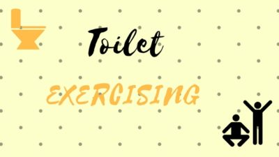 exercising and using toilet