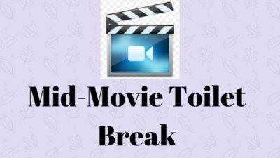 mid-movie toilet break