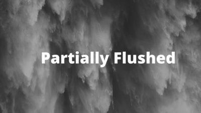 Partially flushed toilets